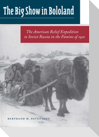 Big Show in Bololand: The American Relief Expedition to Soviet Russia in the Famine Of1921