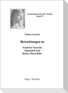 Betrachtungen zu Friedrich Nietzsche, Sigmund Freud, Rainer Maria Rilke