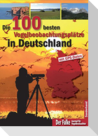 Die 100 besten Vogelbeobachtungsplätze in Deutschland (Der Falke, Sonderheft)