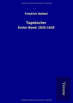 Hebbel, Friedrich. Tagebücher - Erster Band: 1835
