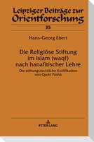 Die Religiöse Stiftung im Islam (waqf) nach hanafitischer Lehre