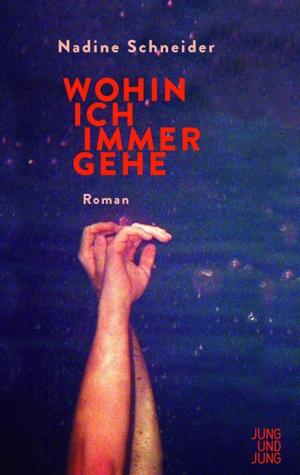 Schneider, Nadine. Wohin ich immer gehe - Roman. Jung und Jung Verlag GmbH, 2021.