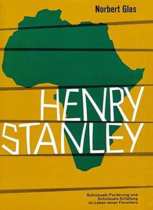 Norbert Glas. Henry Stanley - Schicksals-Forderung