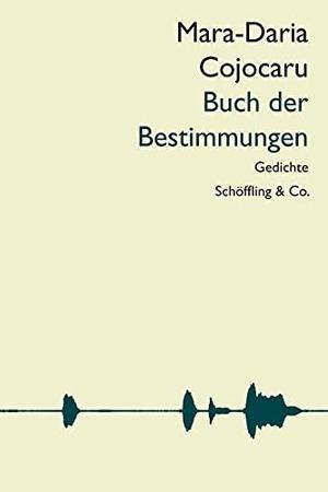 Cojocaru, Mara-Daria. Buch der Bestimmungen - Gedichte. Schoeffling + Co., 2021.