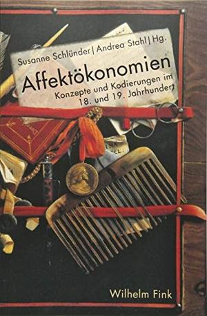 Susanne Schlünder / Andrea Stahl. Affektökonomien - Konzepte und Kodierungen im 18. und 19. Jahrhundert. Verlag Wilhelm Fink, 2018.