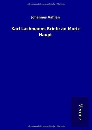 Vahlen, Johannes. Karl Lachmanns Briefe an Moriz H