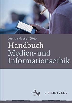 Jessica Heesen. Handbuch Medien- und Informationsethik. J.B. Metzler, Part of Springer Nature - Springer-Verlag GmbH, 2016.