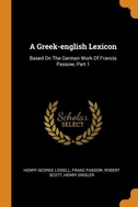 A Greek-English Lexicon: Based on the German Work of Francis Passow, Part 1