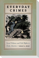 Everyday Crimes: Social Violence and Civil Rights in Early America