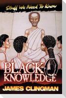 Black-O-Knowledge: Stuff We Need to Know