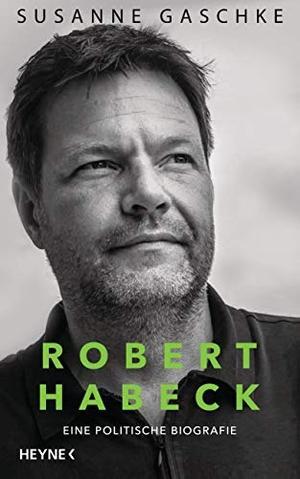 Gaschke, Susanne. Robert Habeck - Eine politische Biografie. Heyne Verlag, 2021.