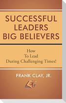 Successful Leaders Big Believers