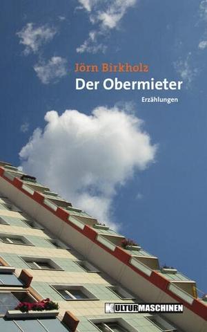 Jörn Birkholz. Der Obermieter - Erzählungen. Kulturmaschinen Verlag, 2019.