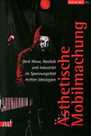 Christian Dornbusch / Jan Raabe / Andreas Speit. Ästhetische Mobilmachung - Dark-Wave, Neofolk und Industrial im Spannungsfeld rechter Ideologien. Unrast Verlag, 2002.