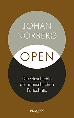 Norberg, Johan. Open: Die Geschichte des menschlichen Fortschritts. Plassen Verlag, 2021.