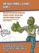 Wie Man Zombies Zeichnet (Inklusive Wie man Die Figuren Der Zombies Zeichnet und Wie Man Cartoon-Zombies Zeichnet) - Band 2