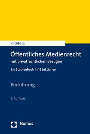 Kirchberg, Christian. Öffentliches Medienrecht mit privatrechtlichen Bezügen - Ein Studienbuch in 12 Lektionen. Nomos Verlagsges.MBH + Co, 2021.