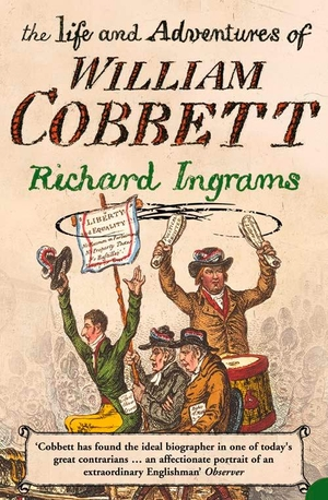 Ingrams, Richard. The Life and Adventures of William Cobbett. HarperCollins Publishers, 2006.