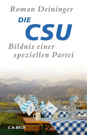 Roman Deininger. Die CSU - Bildnis einer speziellen Partei. C.H.Beck, 2020.