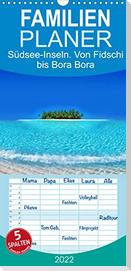 Südsee-Inseln. Von Fidschi bis Bora Bora - Familienplaner hoch (Wandkalender 2022 , 21 cm x 45 cm, hoch)