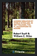 Modern sermons by world scholars, In ten volumes; Vol. VI, Mackintosh to Moore