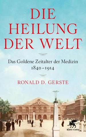 Gerste, Ronald D.. Die Heilung der Welt - Das Goldene Zeitalter der Medizin 1840-1914. Klett-Cotta Verlag, 2021.