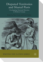 Disputed Territories and Shared Pasts: Overlapping National Histories in Modern Europe