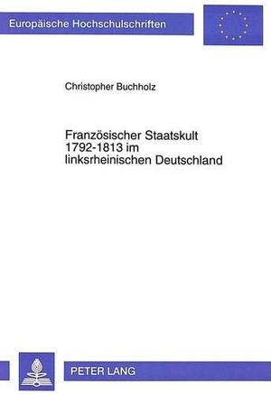 Buchholz, Christopher. Französischer Staatskult 1