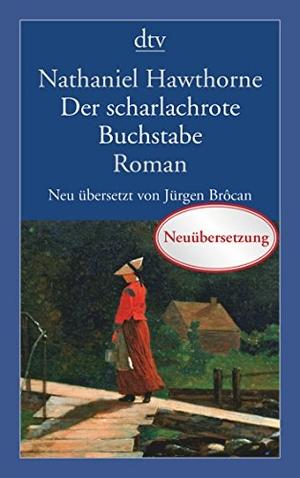 Nathaniel Hawthorne / Jürgen Brôcan. Der scharlachrote Buchstabe - Roman. dtv Verlagsgesellschaft, 2016.