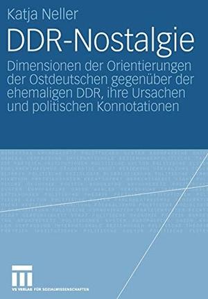 Katja Neller. DDR-Nostalgie - Dimensionen der Orientierungen der Ostdeutschen gegenüber der ehemaligen DDR, ihre Ursachen und politischen Konnotationen. VS Verlag für Sozialwissenschaften, 2006.