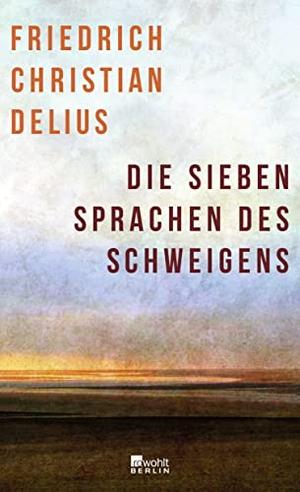 Delius, Friedrich Christian. Die sieben Sprachen des Schweigens. Rowohlt Berlin, 2021.