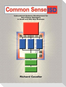 Common Sense ISD: Instructional Systems Development for Non-Trainer Managers in Small and Mid Size Business