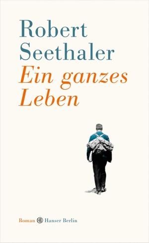 Robert Seethaler. Ein ganzes Leben - Roman. Hanser Berlin in Carl Hanser Verlag GmbH & Co. KG, 2014.