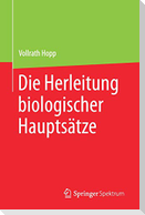 Die Herleitung biologischer Hauptsätze