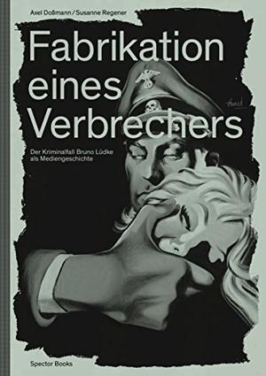 Axel Dossmann / Susanne Regener. Fabrikation eines Verbrechers - Der Kriminalfall Bruno Lüdke als Mediengeschichte. Spector Books OHG, 2018.