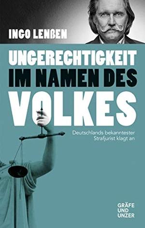 Ingo Lenßen. Ungerechtigkeit im Namen des Volkes - Deutschlands bekanntester Strafjurist klagt an. Gräfe und Unzer Autorenverlag ein Imprint von GRÄFE UND UNZER Verlag GmbH, 2019.