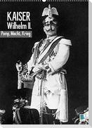 Kaiser Wilhelm II. - Pomp, Macht, Krieg - Historische Aufnahmen (Wandkalender 2022 DIN A2 hoch)