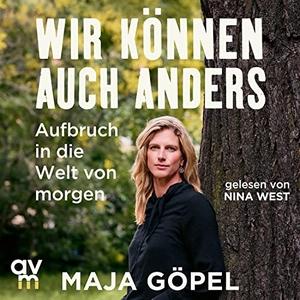 Göpel, Maja. Wir können auch anders - Aufbruch in die Welt von morgen. Audio Verlag München, 2021.