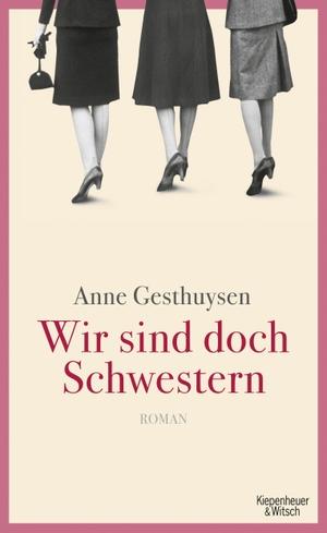 Anne Gesthuysen. Wir sind doch Schwestern - Roman. Kiepenheuer & Witsch, 2012.