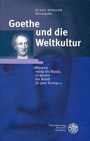 Klaus Manger. Goethe und die Weltkultur. Universitätsverlag Winter GmbH Heidelberg, 2004.