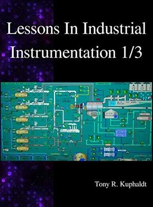 Kuphaldt, Tony R.. Lessons In Industrial Instrumentation 1/3. Samurai Media Limited, 2017.