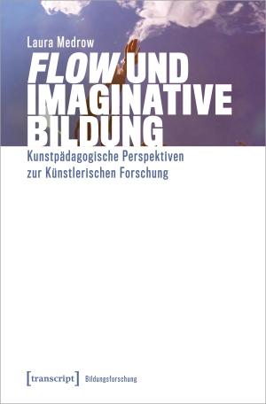 Medrow, Laura. Flow und Imaginative Bildung - Kunstpädagogische Perspektiven zur Künstlerischen Forschung. Transcript Verlag, 2022.