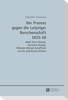 Der Prozess gegen die Leipziger Burschenschaft 1835-38