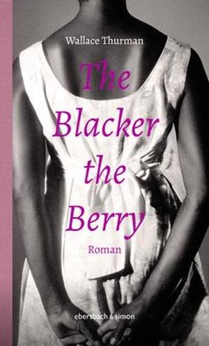 Thurman, Wallace. The Blacker the Berry - Roman. ebersbach & simon, 2021.