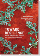 Toward Resilience: A Guide to Disaster Risk Reduction and Climate Change Adaptation [With CDROM]