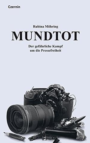 Rubina Möhring. Mundtot - Der gefährliche Kampf um die Pressefreiheit. Czernin, 2019.