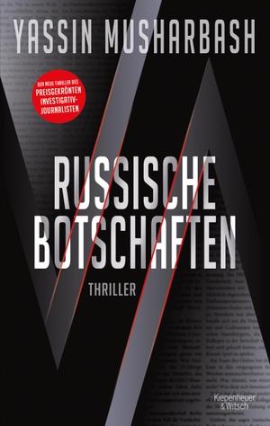 Musharbash, Yassin. Russische Botschaften - Thriller. Kiepenheuer & Witsch GmbH, 2021.