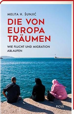 Sunjic, Melita H.. Die von Europa träumen - Wie Flucht und Migration ablaufen. Picus Verlag GmbH, 2021.