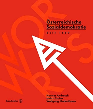 Hannes Androsch / Heinz Fischer / Wolfgang Maderthaner. Vorwärts! - Österreichische Sozialdemokratie seit 1889. Brandstätter Verlag, 2020.