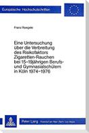Eine Untersuchung über die Verbreitung des Risikofaktors 'Zigaretten-Rauchen' bei 15-19 jährigen Berufs- und Gymnasialschülern in Köln 1974 - 1976